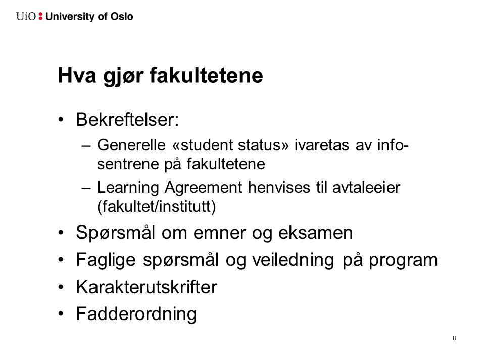 Hva gjør fakultetene Bekreftelser: –Generelle «student status» ivaretas av info- sentrene på fakultetene –Learning Agreement henvises til avtaleeier (