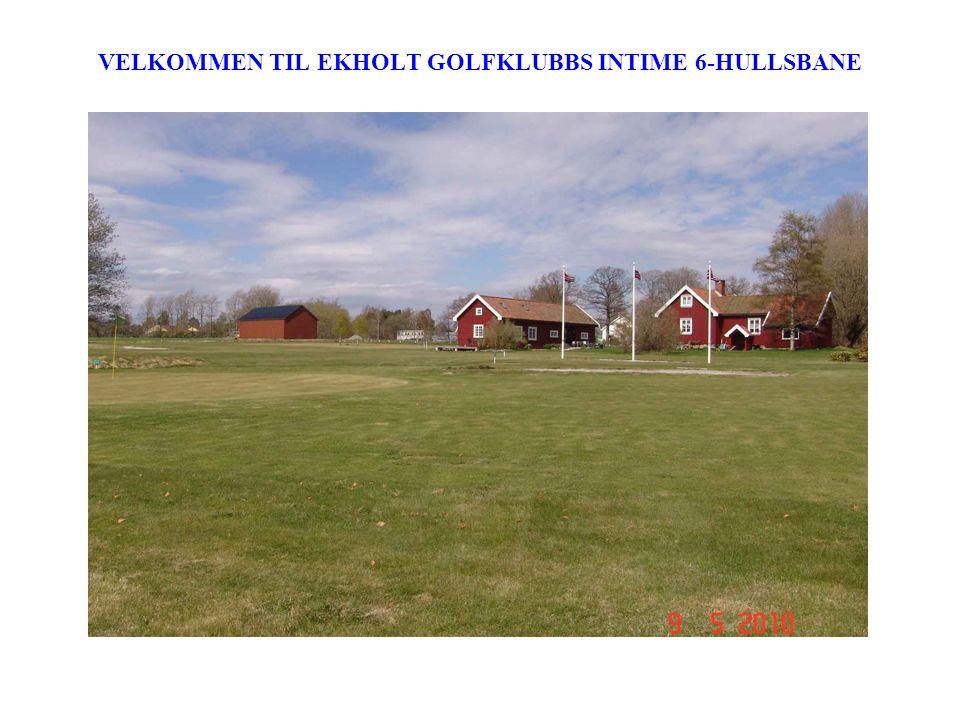 VELKOMMEN TIL EKHOLT GOLFKLUBBS INTIME 6-HULLSBANE