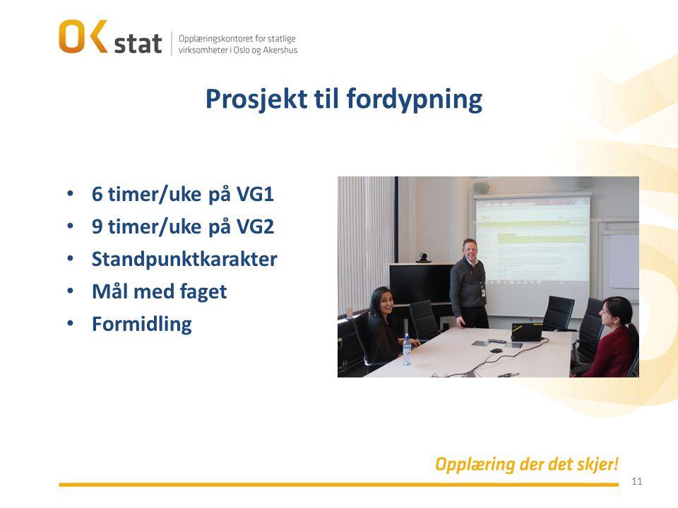 11 6 timer/uke på VG1 9 timer/uke på VG2 Standpunktkarakter Mål med faget Formidling Prosjekt til fordypning