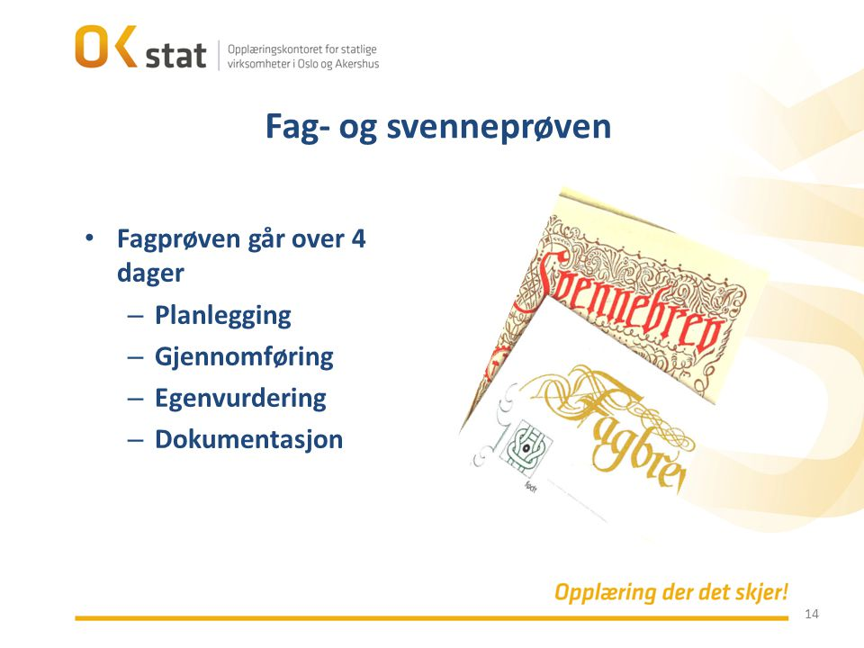 14 Fagprøven går over 4 dager – Planlegging – Gjennomføring – Egenvurdering – Dokumentasjon Fag- og svenneprøven