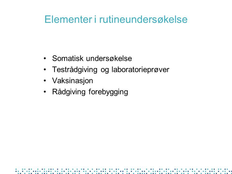 Elementer i rutineundersøkelse Somatisk undersøkelse Testrådgiving og laboratorieprøver Vaksinasjon Rådgiving forebygging