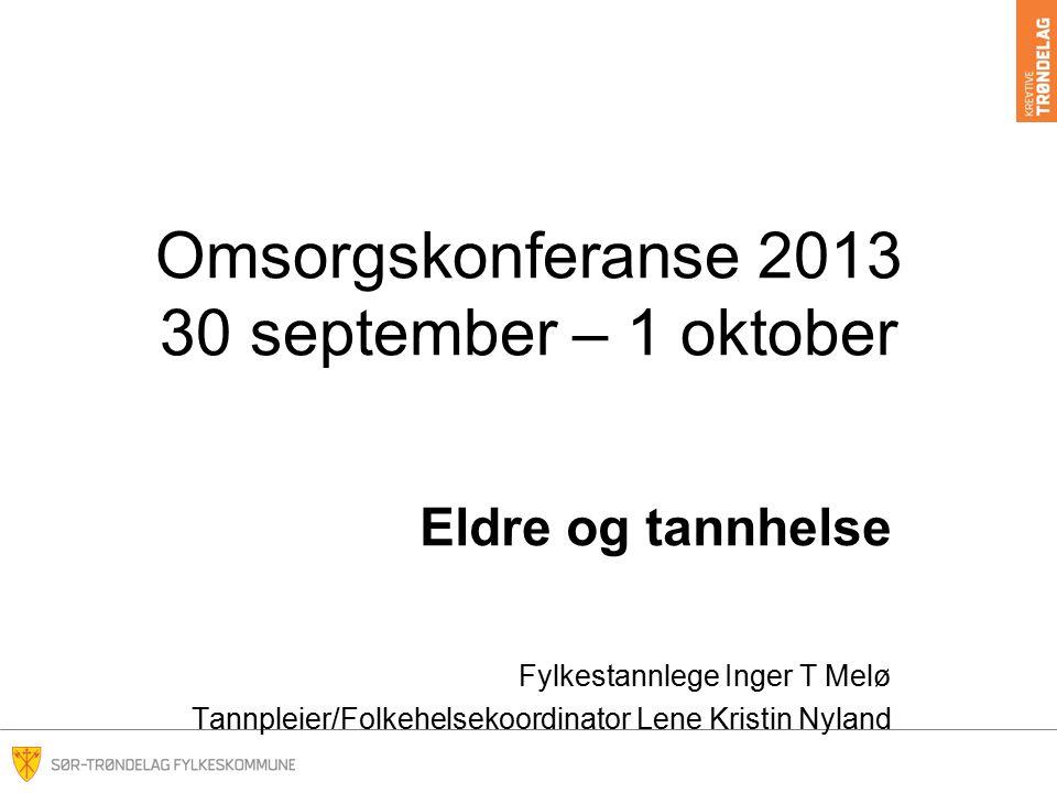 Omsorgskonferanse 2013 30 september – 1 oktober Eldre og tannhelse Fylkestannlege Inger T Melø Tannpleier/Folkehelsekoordinator Lene Kristin Nyland