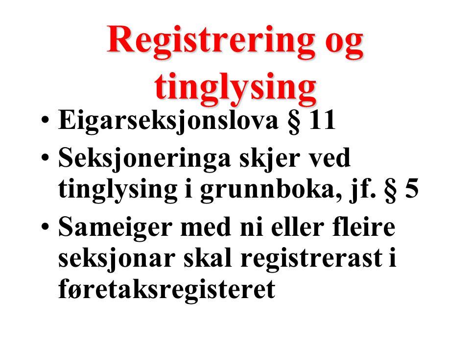 Registrering og tinglysing Eigarseksjonslova § 11 Seksjoneringa skjer ved tinglysing i grunnboka, jf. § 5 Sameiger med ni eller fleire seksjonar skal