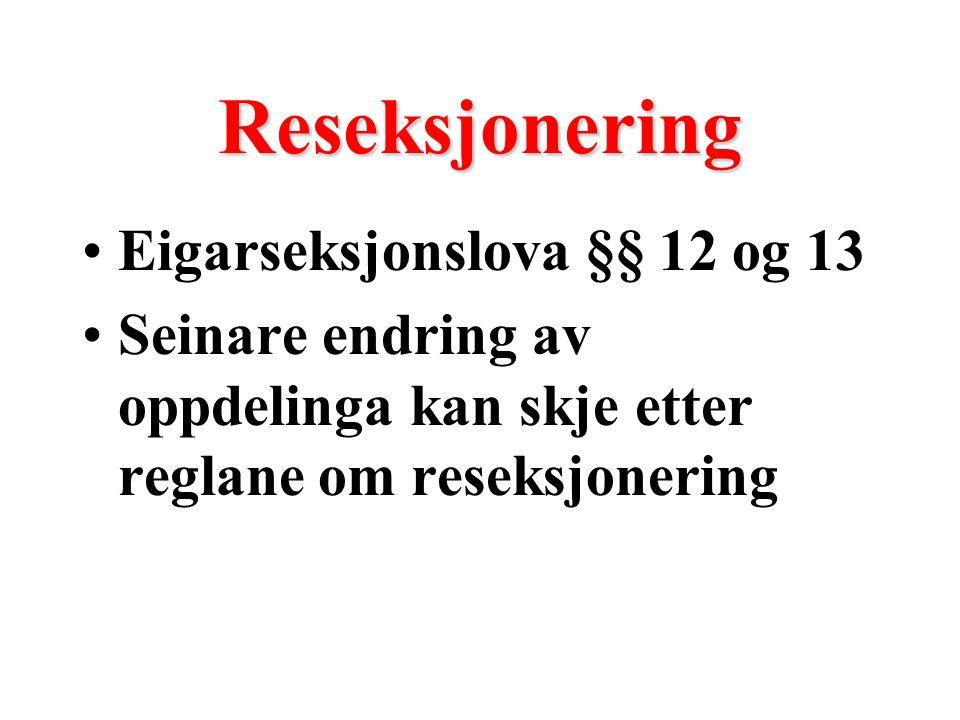 Reseksjonering Eigarseksjonslova §§ 12 og 13 Seinare endring av oppdelinga kan skje etter reglane om reseksjonering