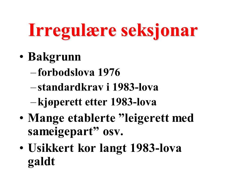 """Irregulære seksjonar Bakgrunn –forbodslova 1976 –standardkrav i 1983-lova –kjøperett etter 1983-lova Mange etablerte """"leigerett med sameigepart"""" osv."""