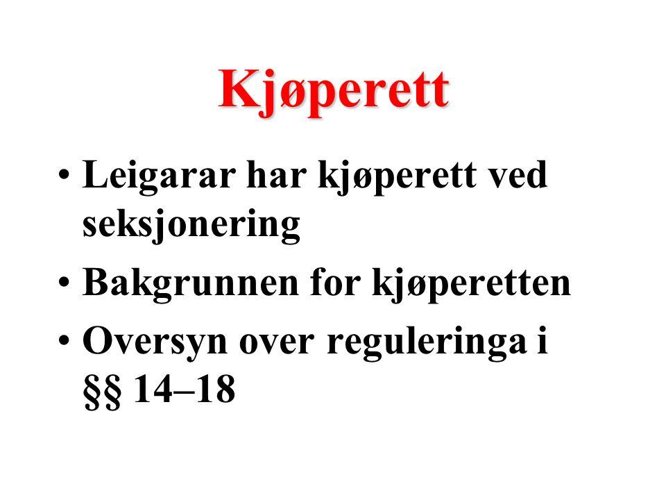 Kjøperett Leigarar har kjøperett ved seksjonering Bakgrunnen for kjøperetten Oversyn over reguleringa i §§ 14–18