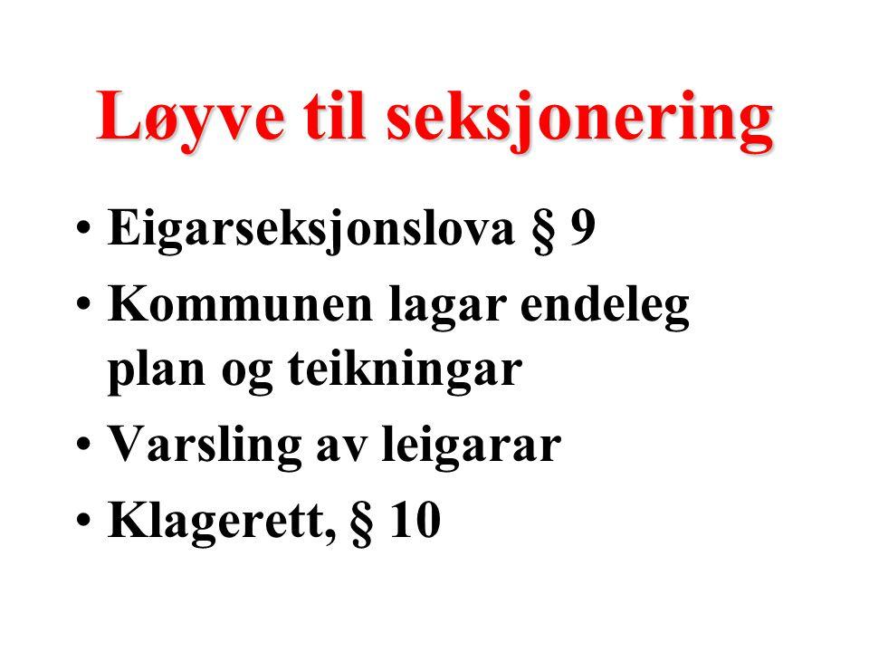 Løyve til seksjonering Eigarseksjonslova § 9 Kommunen lagar endeleg plan og teikningar Varsling av leigarar Klagerett, § 10