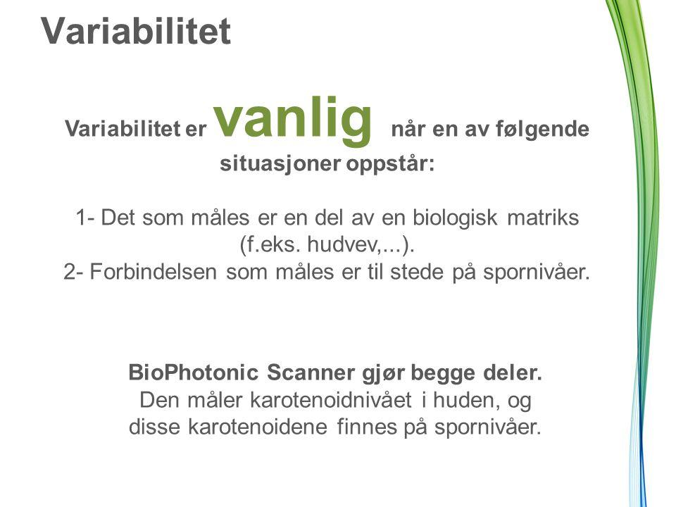 Variabilitet Variabilitet er vanlig når en av følgende situasjoner oppstår: 1- Det som måles er en del av en biologisk matriks (f.eks. hudvev,...). 2-