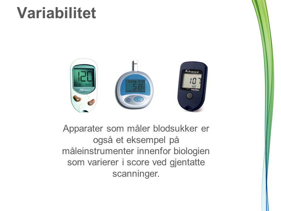 Variabilitet Apparater som måler blodsukker er også et eksempel på måleinstrumenter innenfor biologien som varierer i score ved gjentatte scanninger.