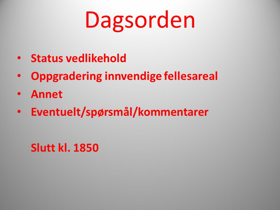 Dagsorden Status vedlikehold Oppgradering innvendige fellesareal Annet Eventuelt/spørsmål/kommentarer Slutt kl.