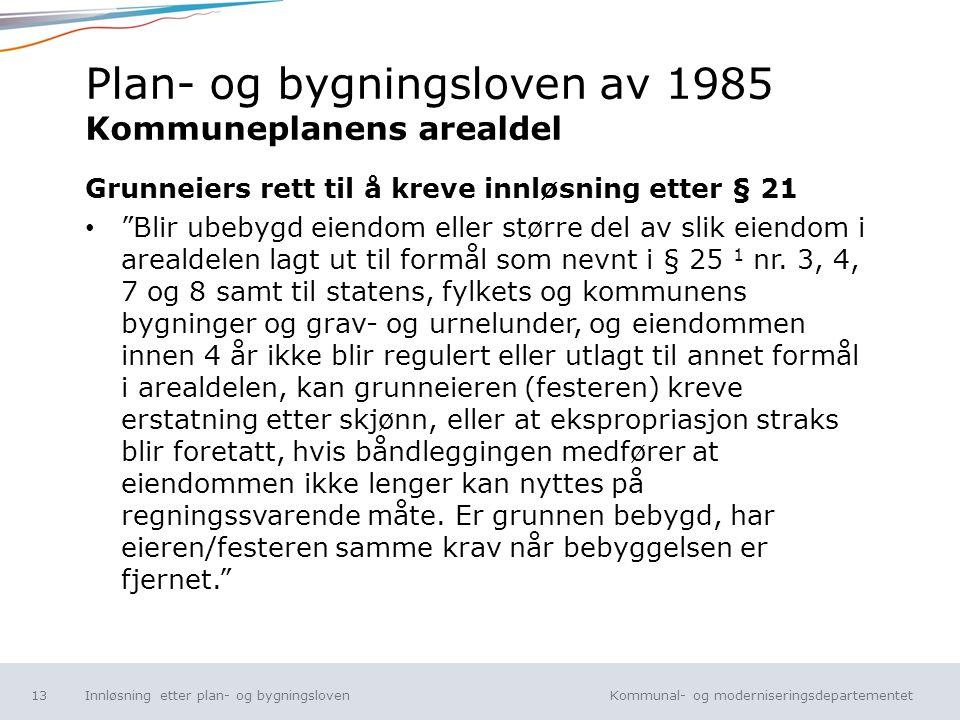 Kommunal- og moderniseringsdepartementet Norsk mal: Tekst uten kulepunkt Plan- og bygningsloven av 1985 Kommuneplanens arealdel Grunneiers rett til å