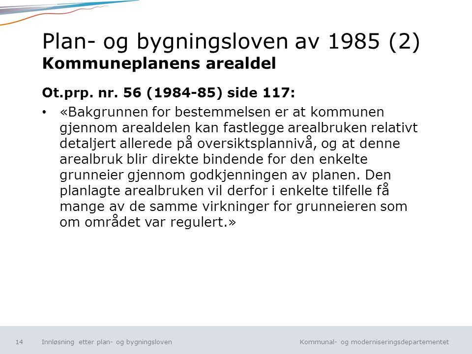 Kommunal- og moderniseringsdepartementet Norsk mal: Tekst uten kulepunkt Plan- og bygningsloven av 1985 (2) Kommuneplanens arealdel Ot.prp. nr. 56 (19