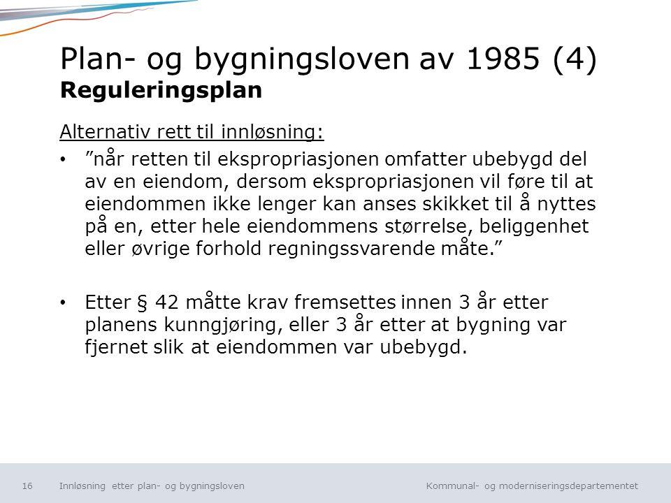 Kommunal- og moderniseringsdepartementet Norsk mal: Tekst uten kulepunkt Plan- og bygningsloven av 1985 (4) Reguleringsplan Alternativ rett til innløs