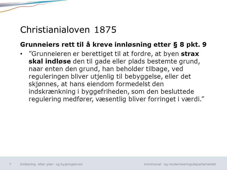 Kommunal- og moderniseringsdepartementet Norsk mal: Tekst uten kulepunkt Christianialoven 1875 Grunneiers rett til å kreve innløsning etter § 8 pkt. 9