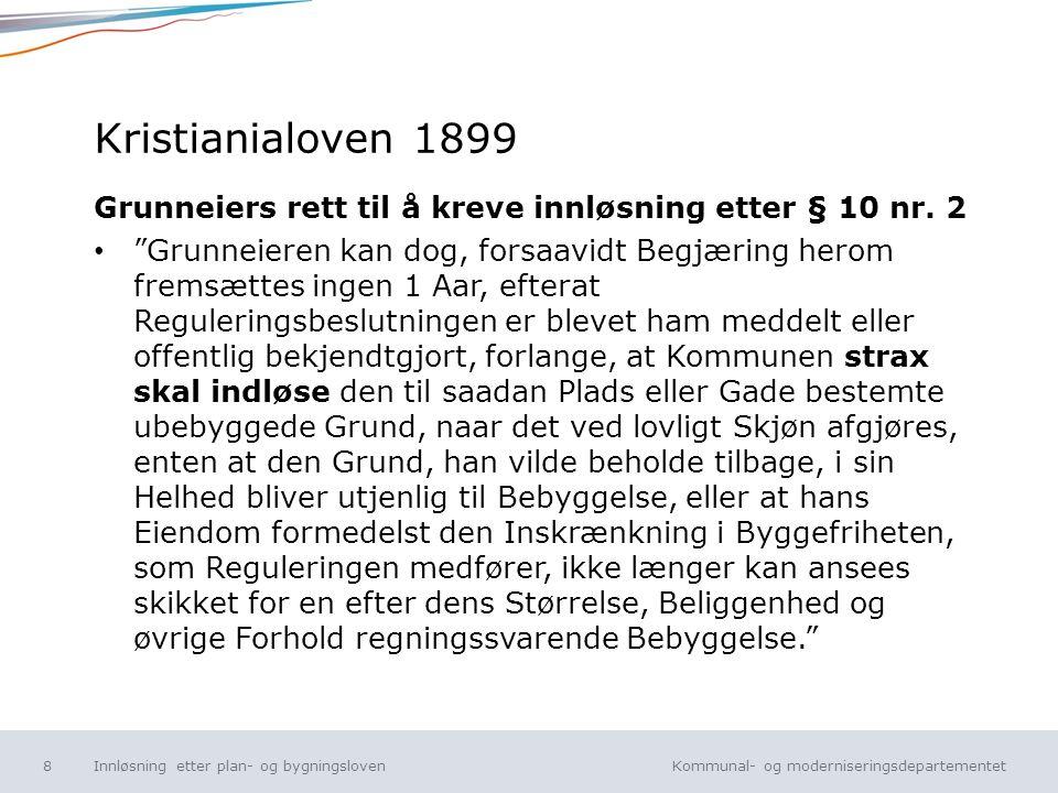 Kommunal- og moderniseringsdepartementet Norsk mal: Tekst uten kulepunkt Kristianialoven 1899 Grunneiers rett til å kreve innløsning etter § 10 nr. 2