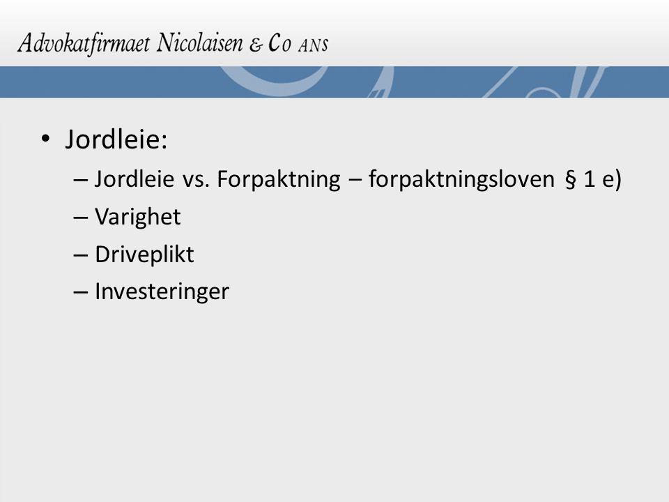 Jordleie: – Jordleie vs. Forpaktning – forpaktningsloven § 1 e) – Varighet – Driveplikt – Investeringer