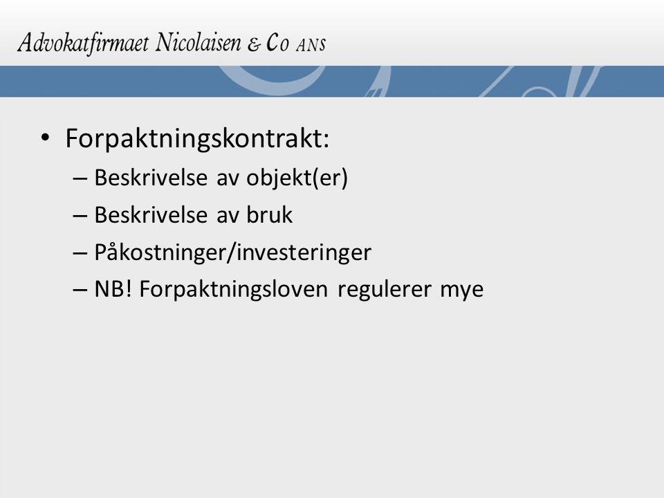 Forpaktningskontrakt: – Beskrivelse av objekt(er) – Beskrivelse av bruk – Påkostninger/investeringer – NB! Forpaktningsloven regulerer mye