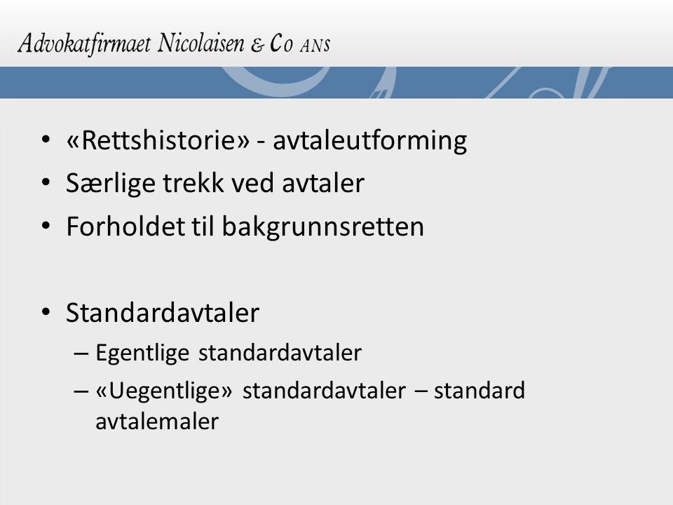 «Rettshistorie» - avtaleutforming Særlige trekk ved avtaler Forholdet til bakgrunnsretten Standardavtaler – Egentlige standardavtaler – «Uegentlige» s