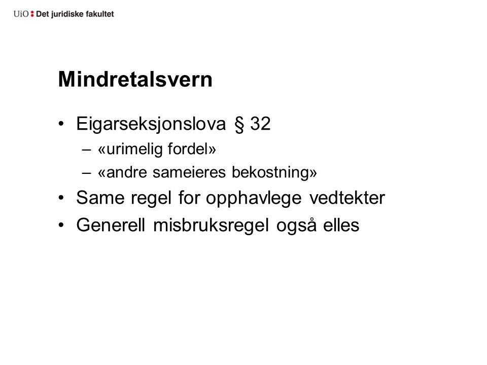 Mindretalsvern Eigarseksjonslova § 32 –«urimelig fordel» –«andre sameieres bekostning» Same regel for opphavlege vedtekter Generell misbruksregel også elles