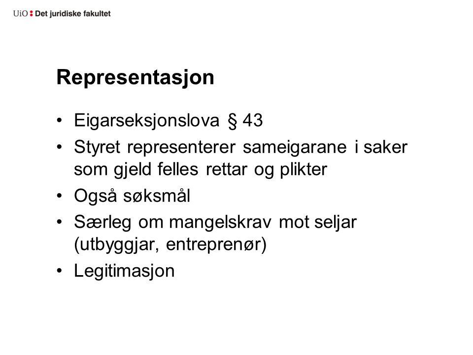 Representasjon Eigarseksjonslova § 43 Styret representerer sameigarane i saker som gjeld felles rettar og plikter Også søksmål Særleg om mangelskrav mot seljar (utbyggjar, entreprenør) Legitimasjon