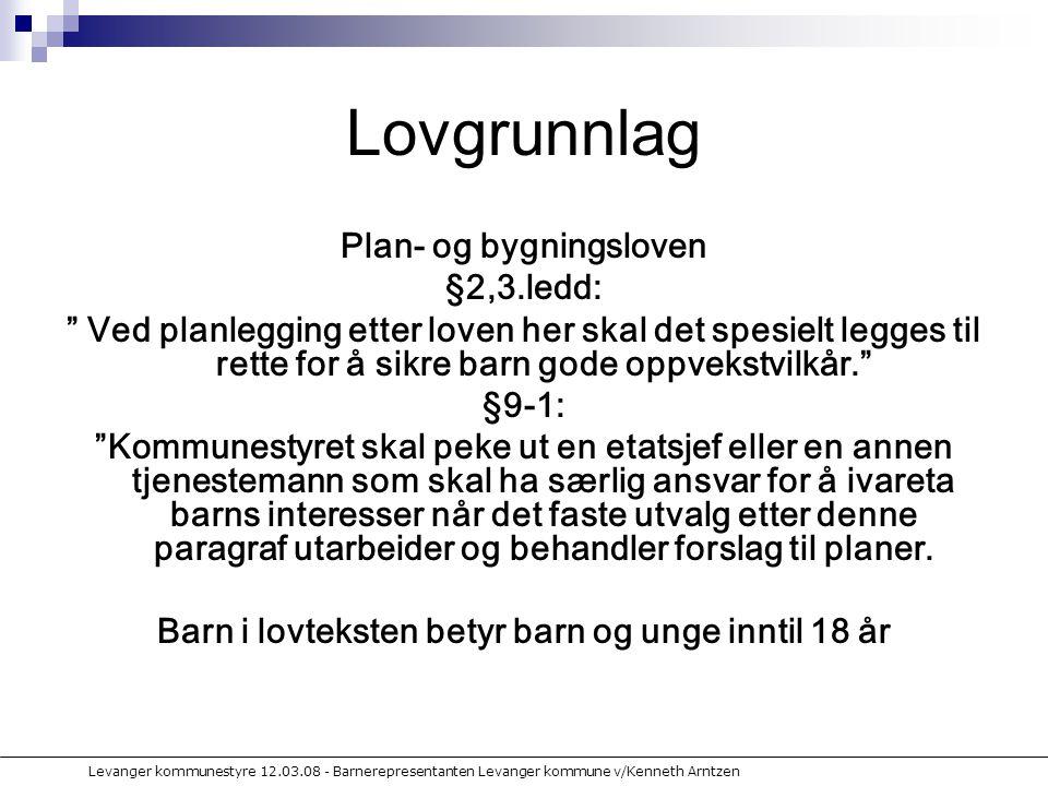 Levanger kommunestyre 12.03.08 - Barnerepresentanten Levanger kommune v/Kenneth Arntzen Barnas representant i det faste utvalg for plansaker jfr.