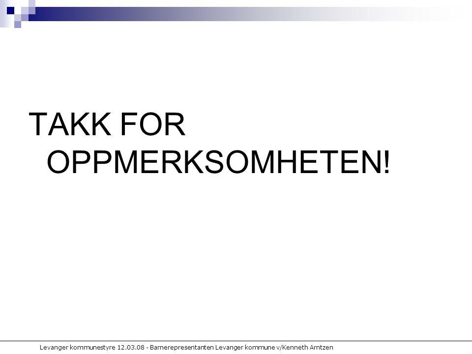 Levanger kommunestyre 12.03.08 - Barnerepresentanten Levanger kommune v/Kenneth Arntzen TAKK FOR OPPMERKSOMHETEN!