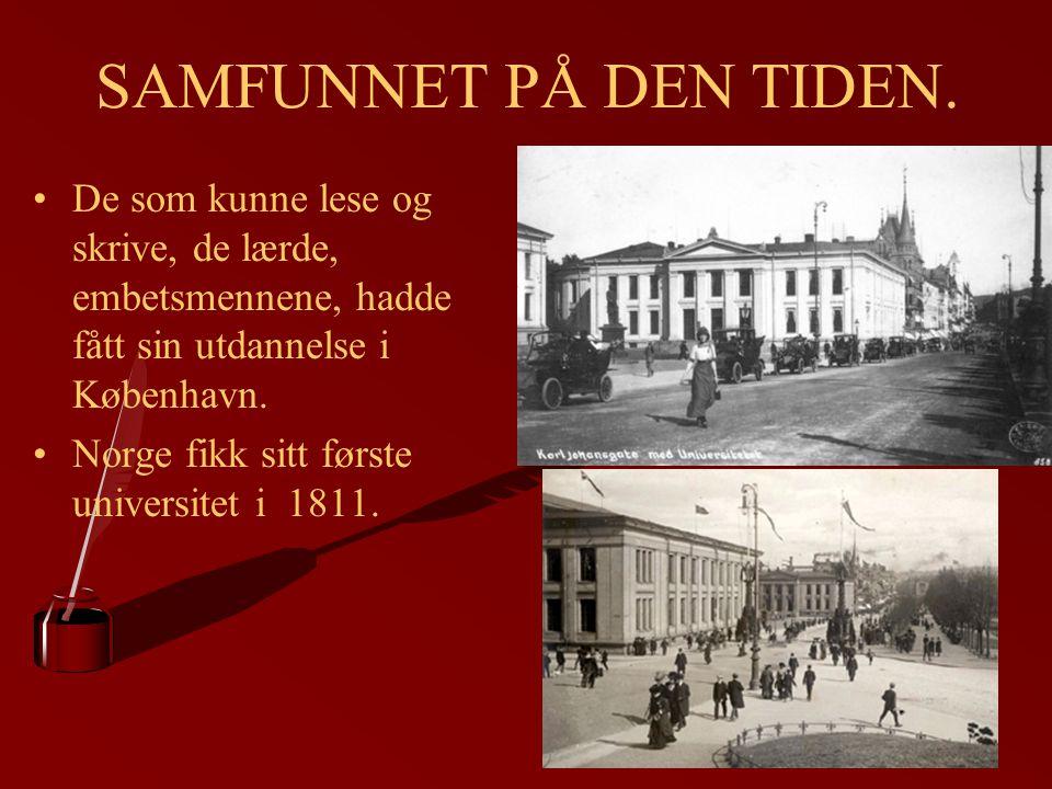 SAMFUNNET PÅ DEN TIDEN. De som kunne lese og skrive, de lærde, embetsmennene, hadde fått sin utdannelse i København. Norge fikk sitt første universite