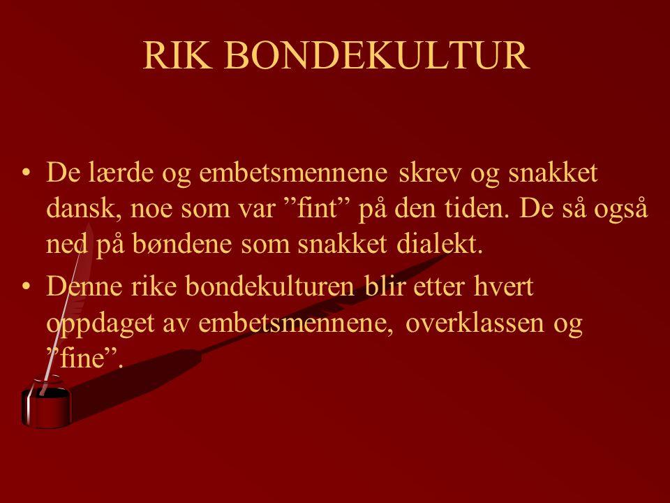"""RIK BONDEKULTUR De lærde og embetsmennene skrev og snakket dansk, noe som var """"fint"""" på den tiden. De så også ned på bøndene som snakket dialekt. Denn"""