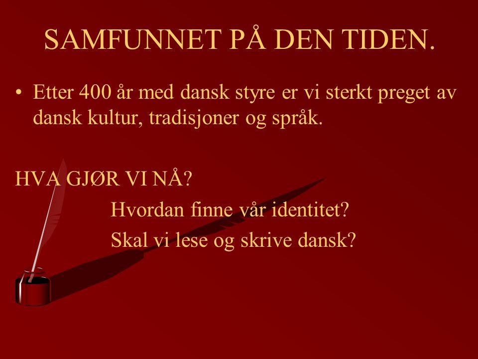 SAMFUNNET PÅ DEN TIDEN. Etter 400 år med dansk styre er vi sterkt preget av dansk kultur, tradisjoner og språk. HVA GJØR VI NÅ? Hvordan finne vår iden