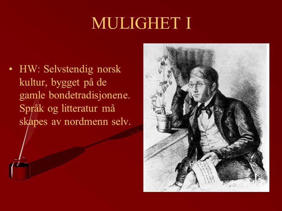 MULIGHET I HW: Selvstendig norsk kultur, bygget på de gamle bondetradisjonene. Språk og litteratur må skapes av nordmenn selv.