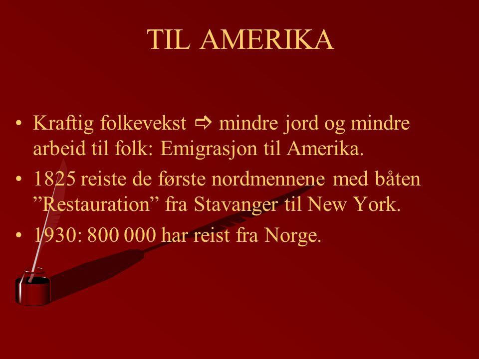 """TIL AMERIKA Kraftig folkevekst  mindre jord og mindre arbeid til folk: Emigrasjon til Amerika. 1825 reiste de første nordmennene med båten """"Restaurat"""