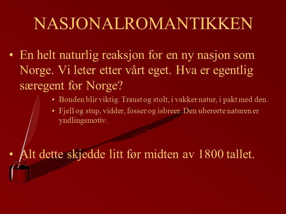 NASJONALROMANTIKKEN En helt naturlig reaksjon for en ny nasjon som Norge. Vi leter etter vårt eget. Hva er egentlig særegent for Norge? Bonden blir vi