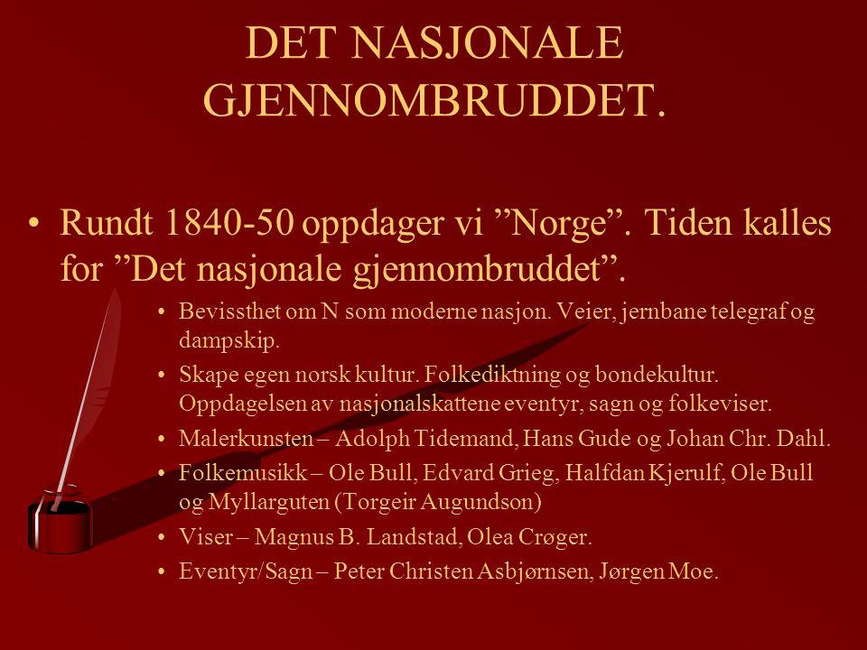 """DET NASJONALE GJENNOMBRUDDET. Rundt 1840-50 oppdager vi """"Norge"""". Tiden kalles for """"Det nasjonale gjennombruddet"""". Bevissthet om N som moderne nasjon."""