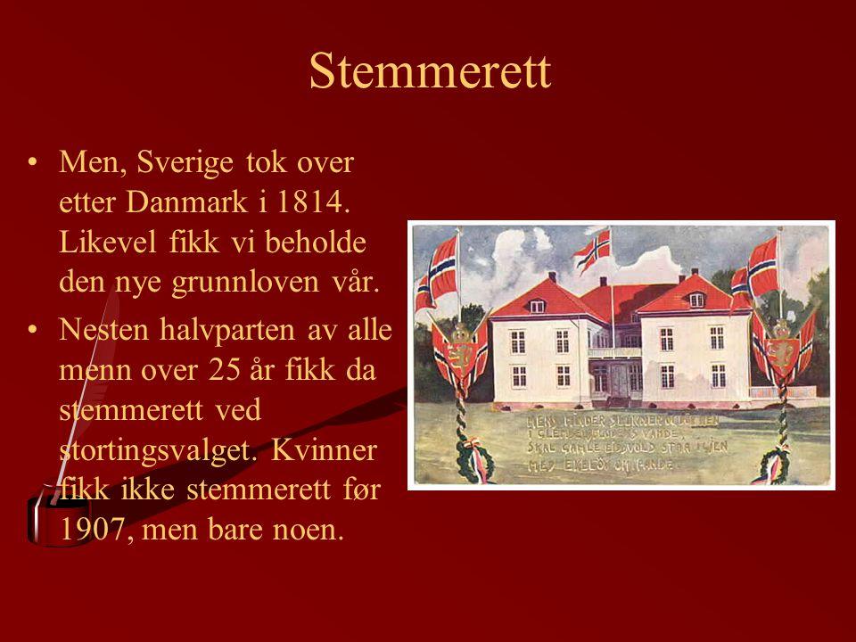 Stemmerett Men, Sverige tok over etter Danmark i 1814. Likevel fikk vi beholde den nye grunnloven vår. Nesten halvparten av alle menn over 25 år fikk