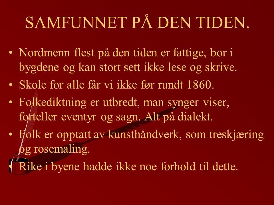 SAMFUNNET PÅ DEN TIDEN. Nordmenn flest på den tiden er fattige, bor i bygdene og kan stort sett ikke lese og skrive. Skole for alle får vi ikke før ru