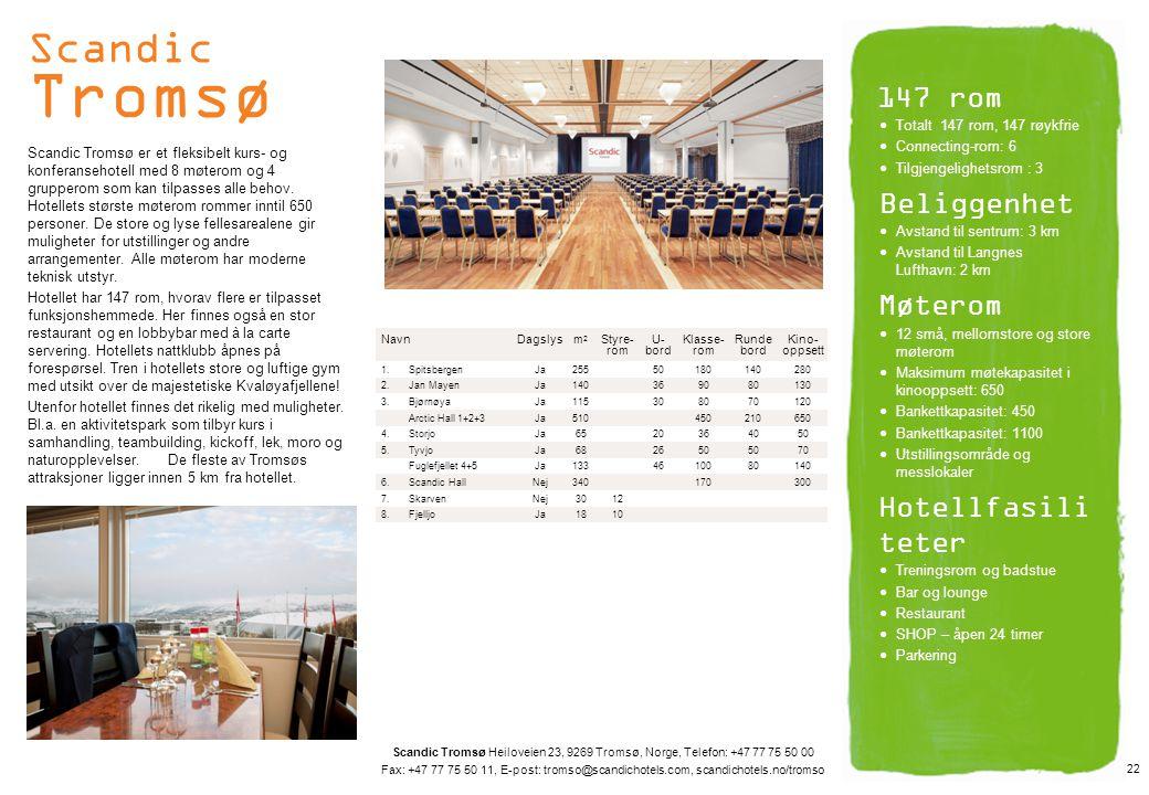 Scandic Tromsø Scandic Tromsø er et fleksibelt kurs- og konferansehotell med 8 møterom og 4 grupperom som kan tilpasses alle behov. Hotellets største