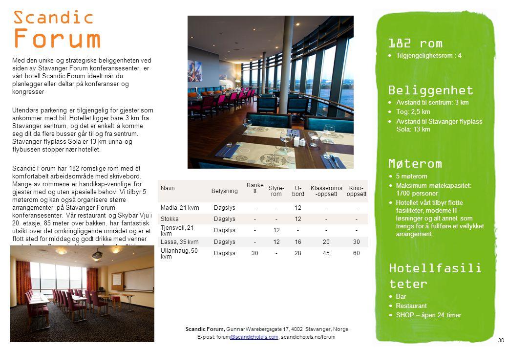 Scandic Forum Med den unike og strategiske beliggenheten ved siden av Stavanger Forum konferansesenter, er vårt hotell Scandic Forum ideelt når du pla