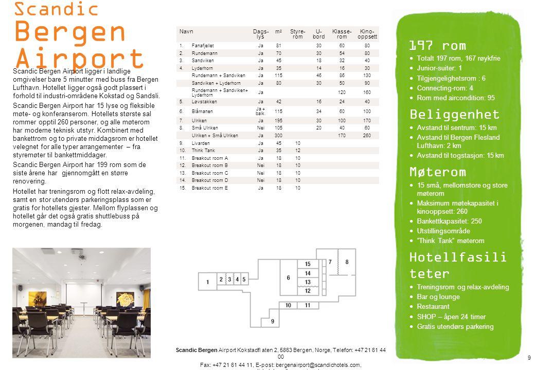 Scandic Bergen City Scandic Bergen City er Bergens største kurs- og konferansehotell, med over 20 fleksible møte- og konferanserom.
