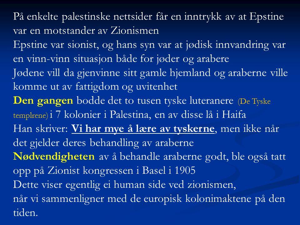 På enkelte palestinske nettsider får en inntrykk av at Epstine var en motstander av Zionismen Epstine var sionist, og hans syn var at jødisk innvandri