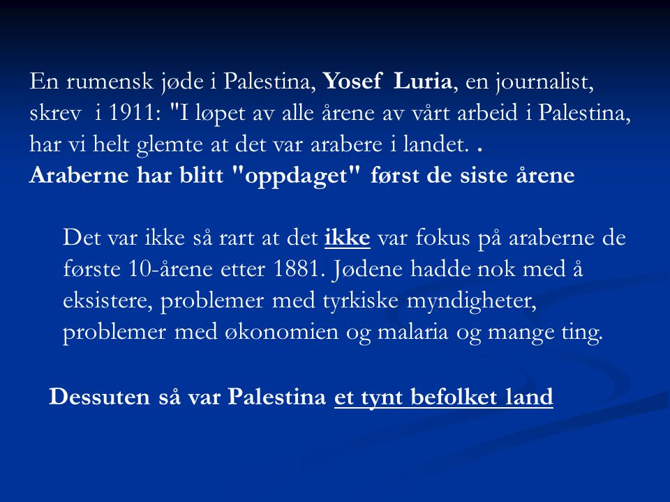 En rumensk jøde i Palestina, Yosef Luria, en journalist, skrev i 1911: