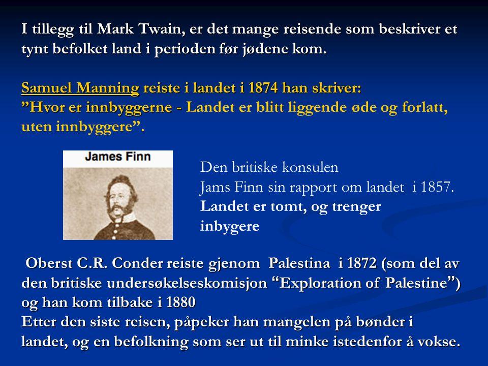 I tillegg til Mark Twain, er det mange reisende som beskriver et tynt befolket land i perioden før jødene kom. Samuel Manning reiste i landet i 1874 h