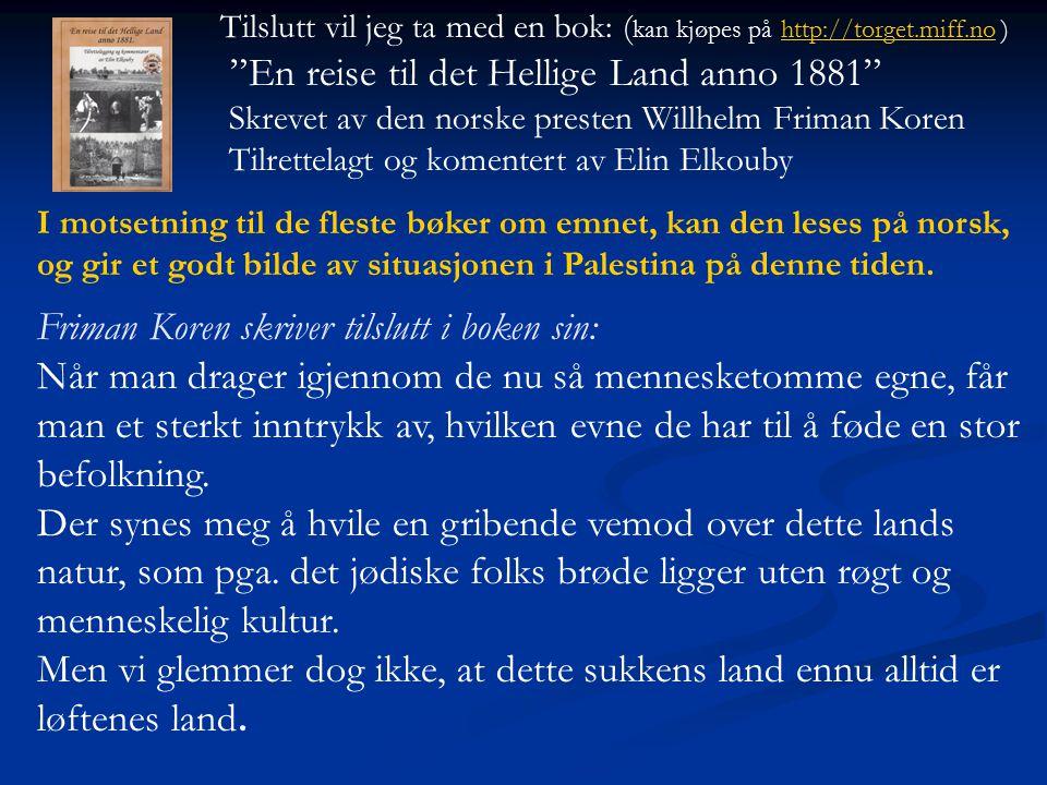 """Tilslutt vil jeg ta med en bok: ( kan kjøpes på http://torget.miff.no ) http://torget.miff.no """"En reise til det Hellige Land anno 1881"""" Skrevet av den"""