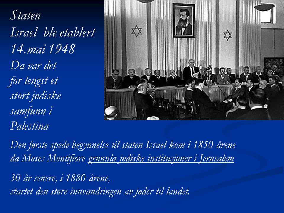 Staten Israel ble etablert 14.mai 1948 Da var det for lengst et stort jødiske samfunn i Palestina Den første spede begynnelse til staten Israel kom i