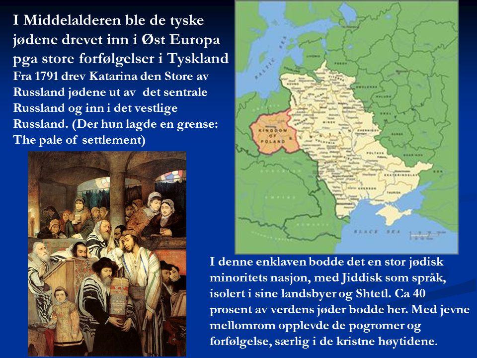 I Middelalderen ble de tyske jødene drevet inn i Øst Europa pga store forfølgelser i Tyskland Fra 1791 drev Katarina den Store av Russland jødene ut a