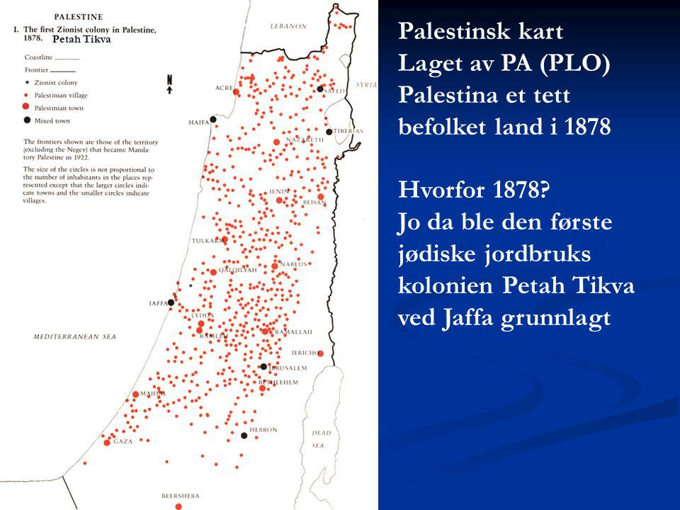 Palestinsk kart Laget av PA (PLO) Palestina et tett befolket land i 1878 Hvorfor 1878? Jo da ble den første jødiske jordbruks kolonien Petah Tikva ved