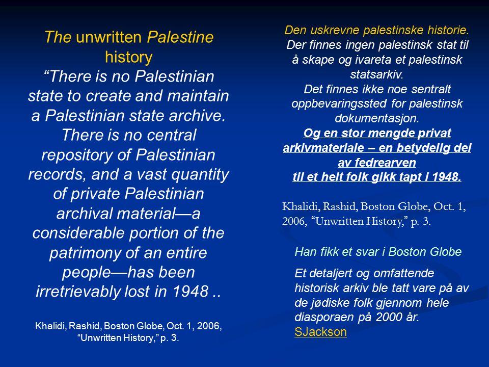 Den uskrevne palestinske historie. Der finnes ingen palestinsk stat til å skape og ivareta et palestinsk statsarkiv. Det finnes ikke noe sentralt oppb