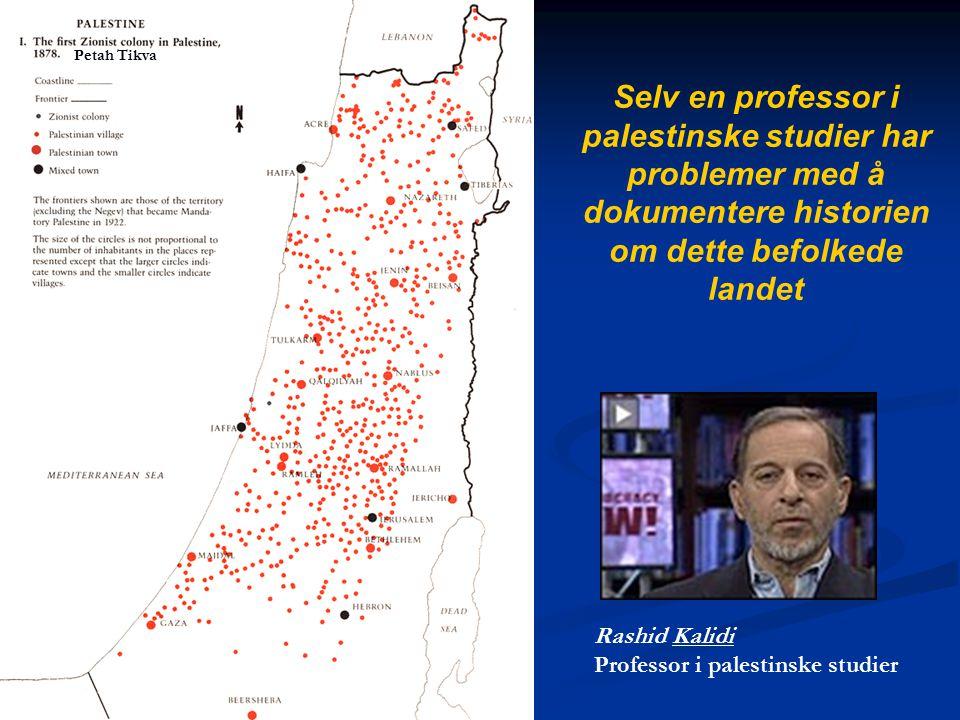 Selv en professor i palestinske studier har problemer med å dokumentere historien om dette befolkede landet Petah Tikva Rashid Kalidi Professor i pale