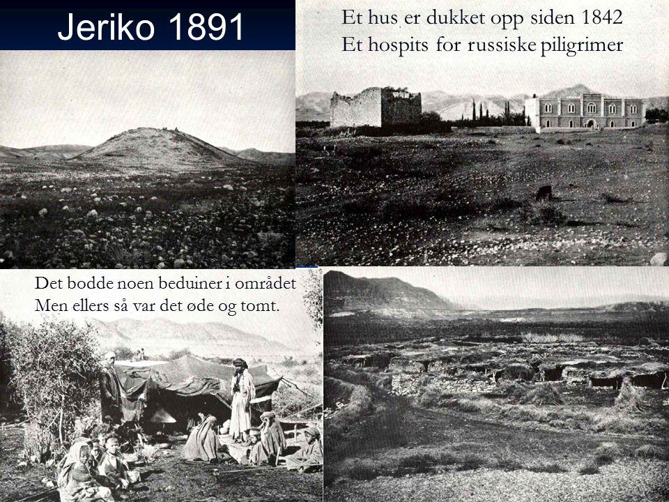 Jeriko 1891 Et hus er dukket opp siden 1842 Et hospits for russiske piligrimer Det bodde noen beduiner i området Men ellers så var det øde og tomt.