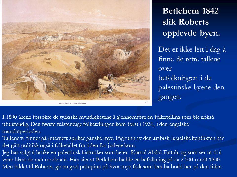 Betlehem 1842 slik Roberts opplevde byen. Det er ikke lett i dag å finne de rette tallene over befolkningen i de palestinske byene den gangen. I 1890