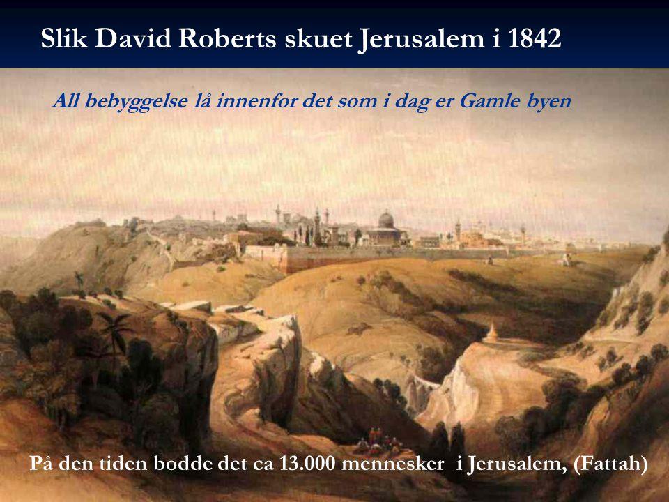 På den tiden bodde det ca 13.000 mennesker i Jerusalem, (Fattah) Slik David Roberts skuet Jerusalem i 1842 All bebyggelse lå innenfor det som i dag er